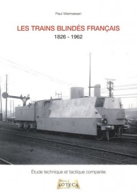 Les trains blindés français : De la révolution industrielle à la décolonisation 1826-1962
