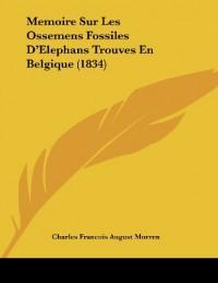 Memoire Sur Les Ossemens Fossiles D'Elephans Trouves En Belgique (1834)