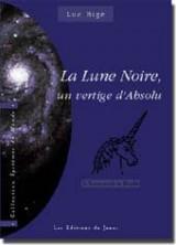 La Lune noire, un vertige absolu : l'inaccessible étoile
