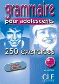 Grammaire pour adolescents : 250 exercices niveau débutant
