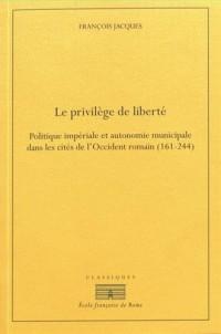 Le privilège de liberté : Politique impériale et autonomie municipale dans les cités de l'Occident romain (161-244)