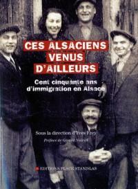 Ces Alsaciens venus d'ailleurs : Cent cinquante ans d'immigration en Alsace