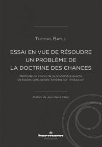 Essai en vue de résoudre un problème de la doctrine des chances: Méthode de calcul de la probabilité exacte de toutes conclusions fondées sur l'induction