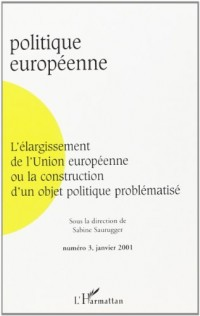 Politique europeenne n.3 janv. 2001 : l'elargissement de l'union europeenne ou la construction objet