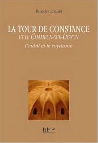 La Tour de Constance et le Chambon-sur-Lignon : L'oubli et le royaume