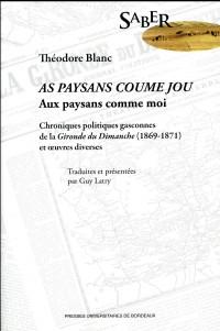 Aux paysans comme moi : Chroniques politiques gasconnes de La Gironde du Dimanche (1869-1871) et oeuvres diverses