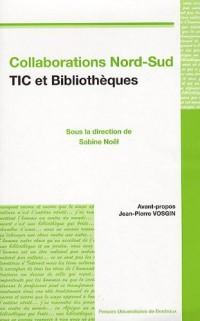 Collaborations Nord-Sud, TIC et Bibliohèques : Etat des lieux, Programmes institutionnels, Présentation d'expériences