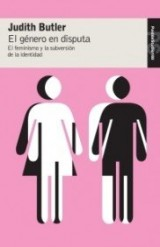 El genero en disputa/ Gender Trouble: El feminismo y la subversion de la identidad/ Feminism and the Subversion of Identity