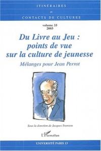 Itinéraires et Contacts de Cultures Volume 33/2003 : Du livre au jeu : Points de vue sur la culture de jeunesse, Mélanges pour Jean Perrot
