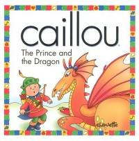 Caillou the Prince and the Dragon: The Prince and the Dragon