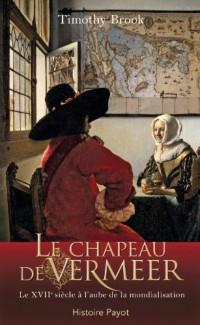 Le chapeau de Vermeer : Le XVIIe siècle à l'aube de la mondialisation