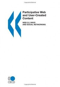 Participative Web And User-Created Content: Web 2.0 Wikis and Social Networking