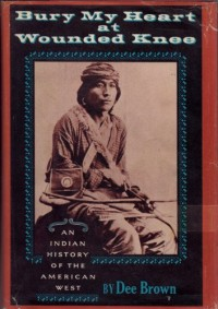Bury My Heart At Wounded Knee; an Indian History of the American West, by Dee Brown