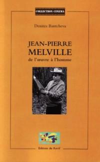 Jean-Pierre Melville : de l'oeuvre à l'homme