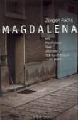 Magdalena. MfS, Memfisblues, Stasi, Die Firma, VEB Horch & Gauck. - Ein Roman.