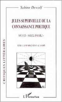 Jules supervielle ou la connaissance poetique. sous le soleil d'oubli : t.1