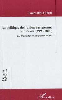 LA POLITIQUE DE L'UNION EUROPEENNE EN RUSSIE 1990-2000 : DE L'ASSISTANCE AU PARTENARIAT ?
