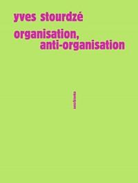Organisation, anti-organisation