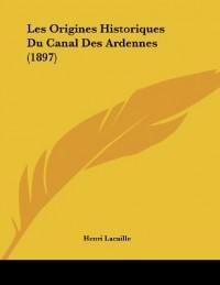 Les Origines Historiques Du Canal Des Ardennes (1897)