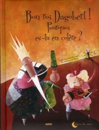 Bon Roi Dagobert, Pourquoi Es-Tu en Colere ? (Coll. Calins du Soir)