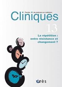 Cliniques, N° 13 : La répétition : entre résistance et changement ?