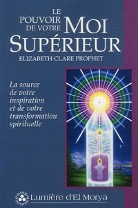 Le pouvoir de votre Moi Supérieur : La source de votre inspiration et de votre transformation spirituelle