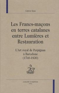 Les Francs-maçons en terres catalanes entre Lumières et Restauration : L'Art royal de Perpignan à Barcelone (1740-1830)