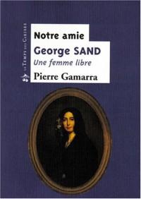 Notre amie George Sand : une femme libre