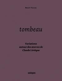Tombeau - Variations Autour des Oeuvres de Claude Leveque