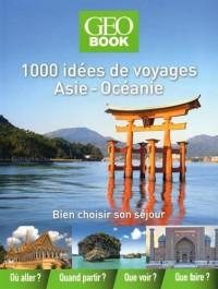 Géobook 1000 idées de voyages Asie-Océanie