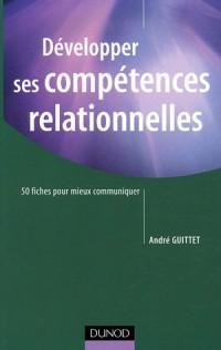 Développer ses compétences relationnelles : 50 fiches pour mieux communiquer
