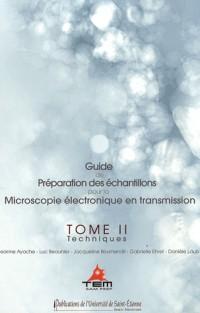 Guide de préparation des échantillons pour la Microscopie électronique en transmission : Tome 2, Techniques