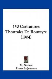 150 Caricatures Theatrales de Rouveyre (1904)