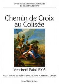 Chemin de Croix au Colisée : Vendredi Saint 2005 Office des célébrations liturgiques du Souverain Pontife