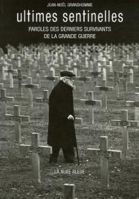 Ultimes sentinelles : Paroles des derniers survivants de la Grande Guerre