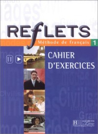 Reflets 1 : Méthode de français (Cahier d'exercices)
