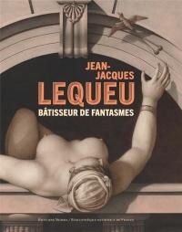 Jean-Jacques Lequeu - Batisseur de Fantasmes