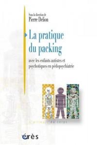 La pratique du packing : Avec les enfants autistes et psychotiques en pédopsychiatrie