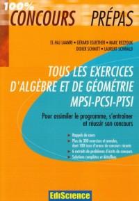 Tous les exercices d'Algèbre et de Géométrie MPSI-PCSI-PTSI : Pour assimiler le programme, s'entraîner et réussir son concours