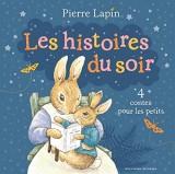 Pierre Lapin:les histoires du soir: 4 contes pour les petits