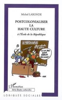 Postcolonialiser la Haute Culture à l'Ecole de la République