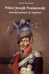 Jozef poniatowski - le maréchal polonais de napoléon