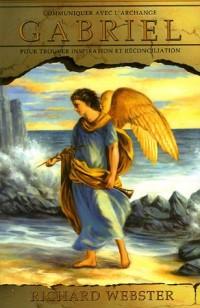 Communiquer avec l'Archange Gabriel : Pour trouver inspiration et réconciliation