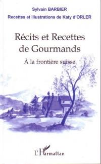 Recits et Recettes de Gourmands a la Frontieres Suisse