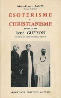 Esotérisme et christianisme: Autour de René Guénon