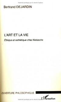 L'art et la vie : Ethique et esthétique chez Nietzsche