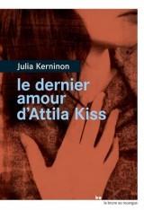 Le dernier amour d'Attila Kiss - Prix de la closerie des Lilas 2016