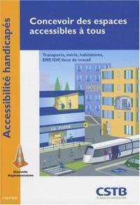 Concevoir des espaces accessibles à tous : Transports, voirie, habitations, ERP, IOP, lieux de travail