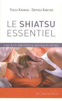 Le Shiatsu essentiel : Les huit méridiens extraordinaires