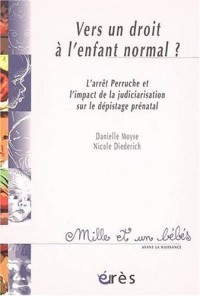 Vers un droit à l'enfant normal ? : L'arrêt Perruche et l'impact de la judiciarisation sur le dépistage prénatal